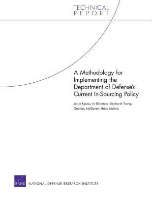 A Methodology for Implementing the Department of Defense S Current In-Sourcing Policy  by  Jessie Riposo