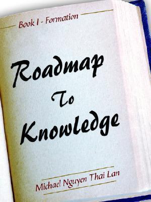 Roadmap to Knowledge  by  Michael Nguyen Thai Lan