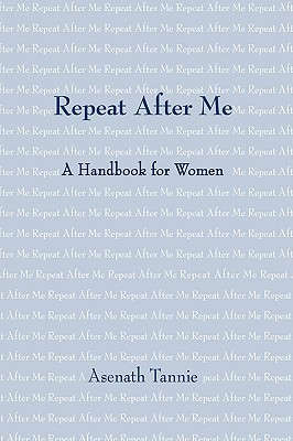 Repeat After Me: A Handbook for Women Asenath Tannie