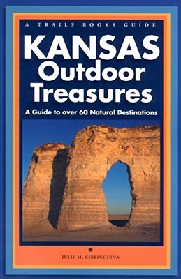 Kansas Outdoor Treasures: A Guide to Over 60 Natural Destinations (Trails Books Guide)  by  Julie Cirlincuina