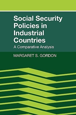 Social Security Policies in Industrial Countries  by  Margaret S. Gordon