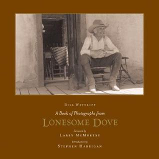 A Book of Photographs from Lonesome Dove  by  Bill Wittliff