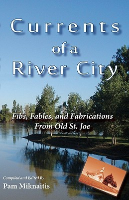 Currents of a River City: Fibs, Fables and Fabrications from Old St. Joe  by  Pam Miknaitis