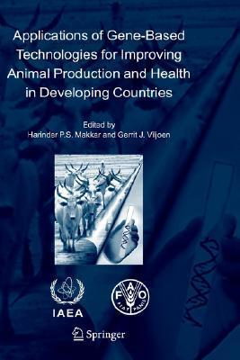 Applications of Gene-Based Technologies for Improving Animal Production and Health in Developing Countries  by  Harinder P.S. Makkar