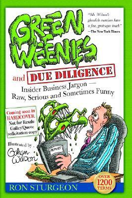 Green Weenies and Due Diligence: Insider Business Jargon-Ray, Serious and Sometimes Funny  by  Ron Sturgeon