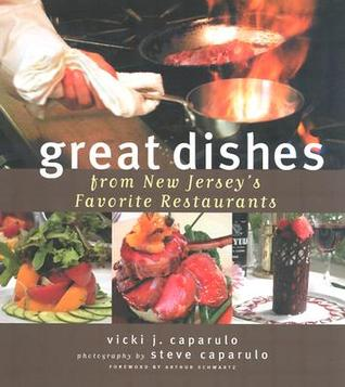 Great Dishes from New Jerseys Favorite Restaurants Vicki J. Caparulo