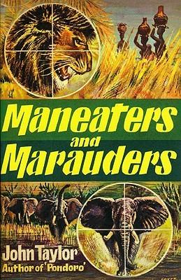 Maneaters and Marauders John Pondoro Taylor