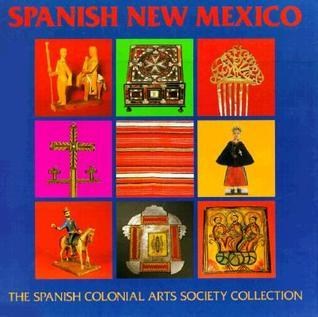 Spanish New Mexico: The Spanish Colonial Arts Society Collection  by  Donna Pierce