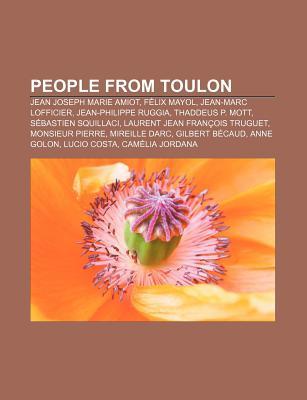 People from Toulon: Jean Joseph Marie Amiot, F LIX Mayol, Jean-Marc Lofficier, Jean-Philippe Ruggia, Thaddeus P. Mott, S Bastien Squillaci Source Wikipedia