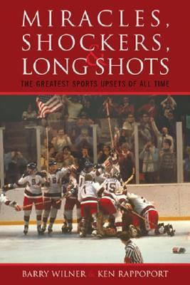 Miracles, Shockers, & Long Shots: The Greatest Sports Upsets of All Time  by  Barry Wilner