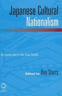 Japanese Cultural Nationalism: At Home and in the Asia-Pacific  by  Roy Starrs