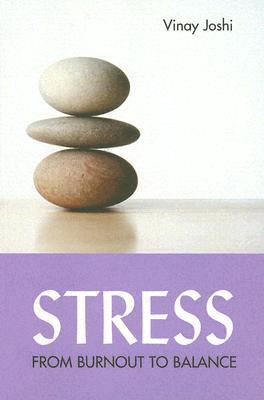 Stress: From Burnout to Balance  by  Vinay Joshi