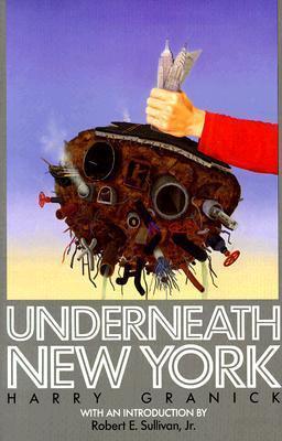 Underneath New York Harry Granick