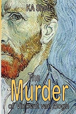 The Murder of Vincent Van Gogh K. A. Shott