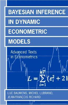 Bayesian Inference in Dynamic Econometric Models (Advanced Texts in Econometrics) Luc Bauwens