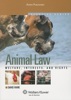 Animal Law: Welfare, Interests, and Rights  by  David S. Favre