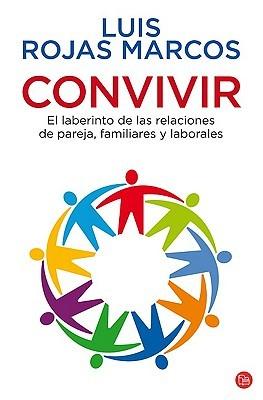 Convivir: El laberinto de las relaciones de pareja, familiares y laborales Luis Rojas-Marcos