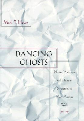 Dancing Ghosts: Native American And Christian Syncretism In Mary AustinS Work Mark T. Hoyer