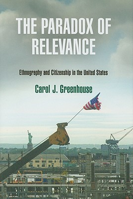 The Paradox of Relevance: Ethnography and Citizenship in the United States Carol J. Greenhouse