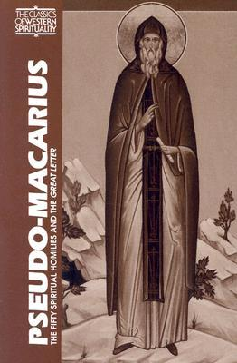 Pseudo Macarius: The Fifty Spiritual Homilies and the Great Letter  by  George A. Maloney