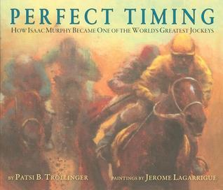 Perfect Timing: How Isaac Murphy Became One of the Worlds Greatest Jockeys  by  Patsi Trollinger