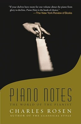 Piano Notes: The World of the Pianist  by  Charles Rosen