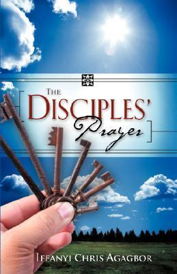 The Disciples Prayer  by  Ifeanyi Agagbor