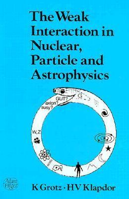 Weak Interaction in Nuclear, Particle, and Astrophysics K. Grotz