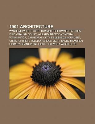 1901 Architecture: Wardenclyffe Tower, Triangle Shirtwaist Factory Fire, Graham Court, Willard Intercontinental Washington Books LLC