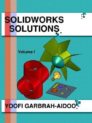 Solidworks Solutions: Volume I Yoofi Garbrah-aidoo