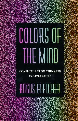 Colors of the Mind: Conjectures on Thinking in Literature Angus Fletcher