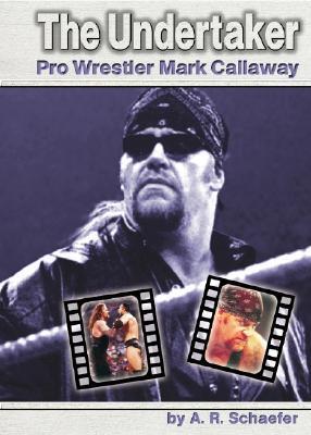 The Undertaker: Pro Wrestler Mark Callaway Adam R. Schaefer
