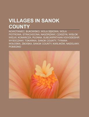 Villages in Sanok County: Nowotaniec, Bukowsko, Wola S Kowa, Wola Piotrowa, Strachocina, Nag Rzany, Czaszyn, Wis Ok Wielki, Koma Cza, P Onna  by  Source Wikipedia