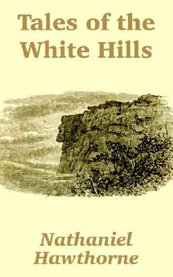 Tales of the White Hills  by  Nathaniel Hawthorne