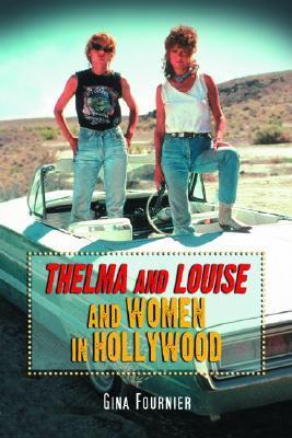 Thelma and Louise and Women in Hollywood  by  Gina Fournier