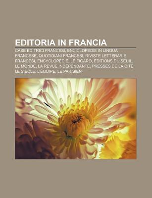 Editoria in Francia: Case Editrici Francesi, Enciclopedie in Lingua Francese, Quotidiani Francesi, Riviste Letterarie Francesi, Encyclop Di Source Wikipedia