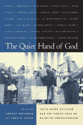 The Quiet Hand of God: Faith-Based Activism and the Public Role of Mainline Protestantism  by  John Hyde Evans