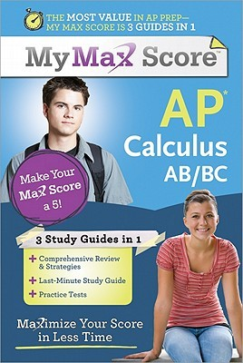 My Max Score AP Calculus AB/BC: Maximize Your Score in Less Time Carolyn Wheater