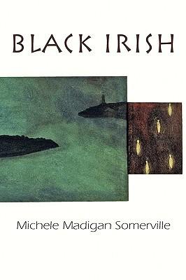 Black Irish  by  Michele Madigan Somerville