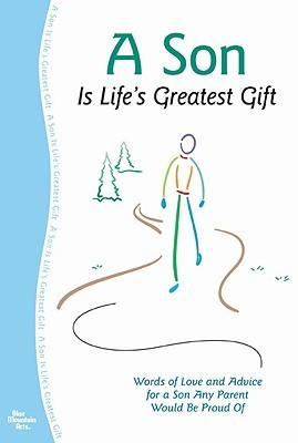 A Son Is Lifes Greatest Gift: Words of Love and Advice for a Son Any Parent Would Be Proud of  by  Gary Morris