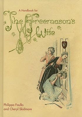 A Handbook for the Freemasons Wife Philippa Faulks