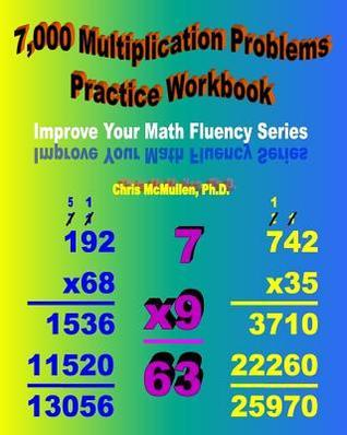 7,000 Multiplication Problems Practice Workbook: Improve Your Math Fluency Series  by  Chris McMullen