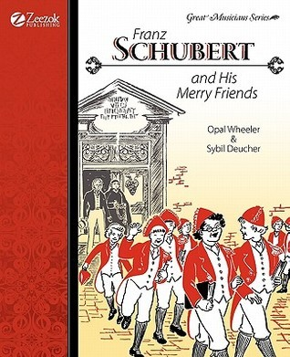 Franz Schubert and His Merry Friends Opal Wheeler