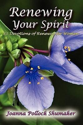 Renewing Your Spirit  by  Joanna Pollock Shumaker