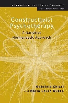 Constructivist Psychotherapy: A Narrative Hermeneutic Approach  by  Gabriele Chiari