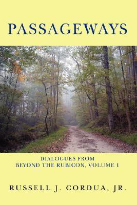 Passageways: Dialogues from Beyond the Rubicon, Volume 1  by  Russell J. Cordua Jr.