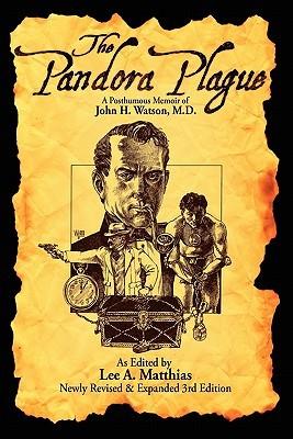 The Pandora Plague: A Posthumous Memoir Of John H. Watson, M.D  by  Lee Matthias