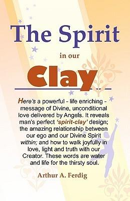 The Spirit in Our Clay Arthur A. Ferdig