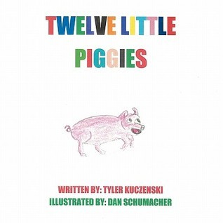 Twelve Little Piggies  by  Tyler Kuczenski