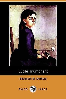 Lucile Triumphant Elizabeth M. Duffield
